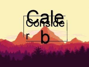 Cale Conside r b Who is Caleb 1