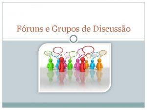 Fruns e Grupos de Discusso Grupos de Discusso