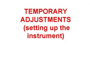 TEMPORARY ADJUSTMENTS setting up the instrument TEMPORARY ADJUSTMENTS