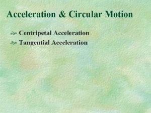 Acceleration Circular Motion Centripetal Acceleration Tangential Acceleration Centripetal