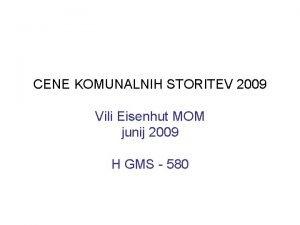 CENE KOMUNALNIH STORITEV 2009 Vili Eisenhut MOM junij