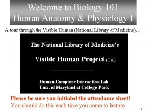 Welcome to Biology 101 Human Anatomy Physiology I