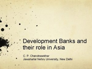 Development Banks and their role in Asia C