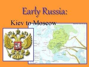 Early Russia Kiev to Moscow Kievan Rus Kiev