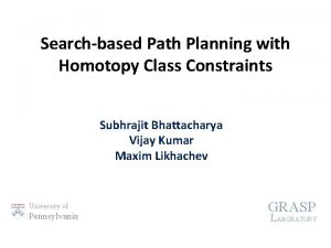 Searchbased Path Planning with Homotopy Class Constraints Subhrajit