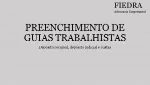 FIEDRA Advocacia Empresarial PREENCHIMENTO DE GUIAS TRABALHISTAS Depsito