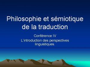 Philosophie et smiotique de la traduction Confrence IV