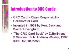Introduction to CRC Cards CRC Card Class Responsibility