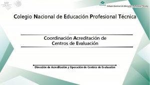 Colegio Nacional de Educacin Profesional Tcnica Coordinacin Acreditacin