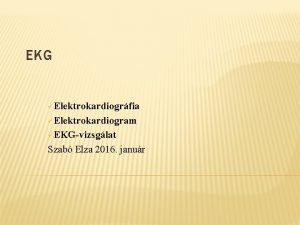 EKG Elektrokardiogrfia Elektrokardiogram EKGvizsglat Szab Elza 2016 janur