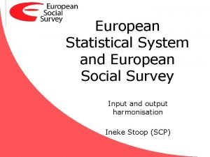European Statistical System and European Social Survey Input