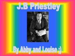 Who is he John Boynton Priestley was born