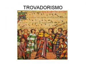 TROVADORISMO Escolas Literrias PORTUGAL BRASIL Era Medieval Era