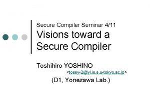 Secure Compiler Seminar 411 Visions toward a Secure