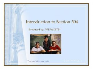 Introduction to Section 504 Produced by WI FACETS