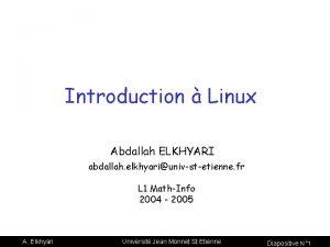 Introduction Linux Abdallah ELKHYARI abdallah elkhyariunivstetienne fr L