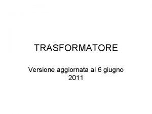 TRASFORMATORE Versione aggiornata al 6 giugno 2011 RICHIAMI