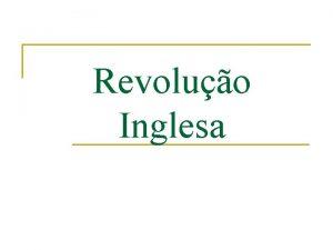Revoluo Inglesa Revoluo Inglesa n Definio movimento poltico