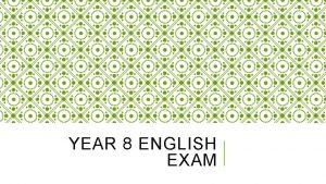 YEAR 8 ENGLISH EXAM STRUCTURE OF THE EXAM