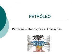 PETRLEO Petrleo Definies e Aplicaes FORMAO DO PETRLEO