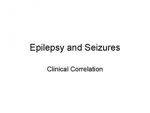 Epilepsy and Seizures Clinical Correlation Epilepsy and Seizures