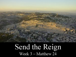 Send the Reign Week 3 Matthew 24 Matthew