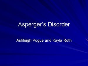 Aspergers Disorder Ashleigh Pogue and Kayla Roth What