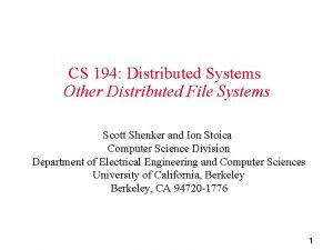 CS 194 Distributed Systems Other Distributed File Systems