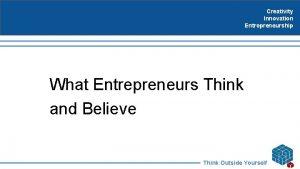 Creativity Innovation Entrepreneurship What Entrepreneurs Think and Believe