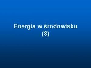 Energia w rodowisku 8 Wykorzystanie energii sonecznej n