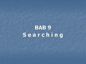 BAB 9 Searching Searching n n n Searching