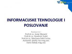 INFORMACIJSKE TEHNOLOGIJE I POSLOVANJE Nastavnici Prof dr sc