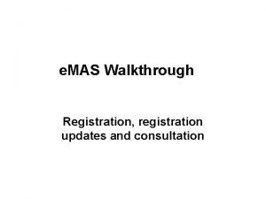 e MAS Walkthrough Registration registration updates and consultation