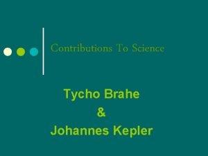 Contributions To Science Tycho Brahe Johannes Kepler Tycho