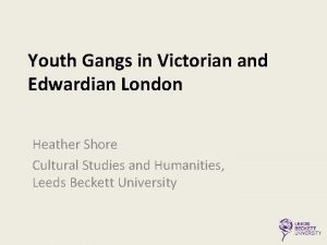 Youth Gangs in Victorian and Edwardian London Heather