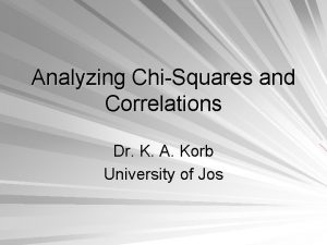 Analyzing ChiSquares and Correlations Dr K A Korb