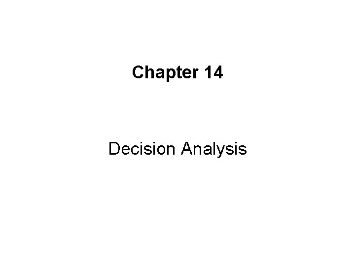 Chapter 14 Decision Analysis Decision Making Many decision