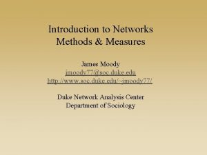 Introduction to Networks Methods Measures James Moody jmoody