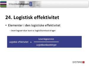 24 Logistisk effektivitet Elementer i den logistiske effektivitet