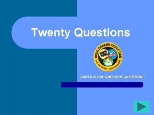 Twenty Questions VARIOUS CAP AND DRUG QUESTIONS Twenty