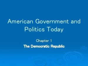 American Government and Politics Today Chapter 1 The