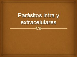Parsitos intra y extracelulares Parsitos extracelulares Son aquellos
