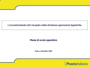 Laccentramento del recapito nella divisione operazioni logistiche Piano