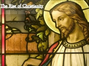 The Rise of Christianity Jesus Attracts Followers Causes