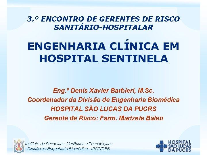3 ENCONTRO DE GERENTES DE RISCO SANITRIOHOSPITALAR ENGENHARIA
