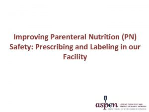 Improving Parenteral Nutrition PN Safety Prescribing and Labeling