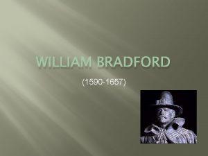 WILLIAM BRADFORD 1590 1657 William Bradford Born in