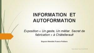 INFORMATION ET AUTOFORMATION Exposition Un geste Un mtier