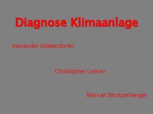 Diagnose Klimaanlage Alexander Walkerdorfer Christopher Leitner Manuel Strutzenberger