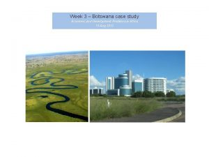 Week 3 Botswana case study Economic and Development